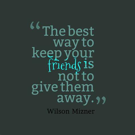 Picture Wilson Mizner Quote About Friendship Quotescovercom
