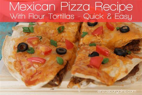 mexican pizza recipe  flour tortillas quick easy