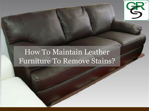 how to maintain a leather how to maintain leather furniture to remove stains authorstream
