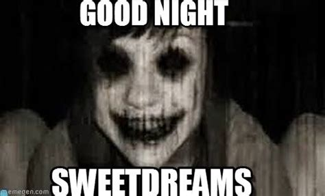 Scary Goodnight Meme - awesome goodnight images google search good night pics pinterest cast your vote the o