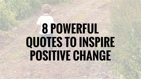 Powerful Quotes About 8 Powerful Quotes To Inspire Positive Change