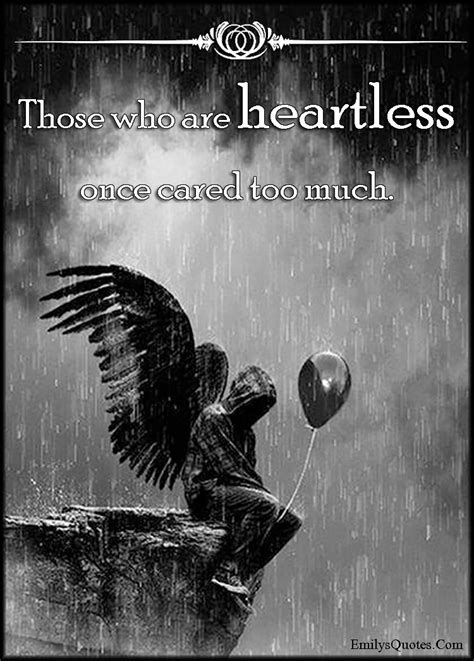 Those who are heartless once cared too much | Quotes