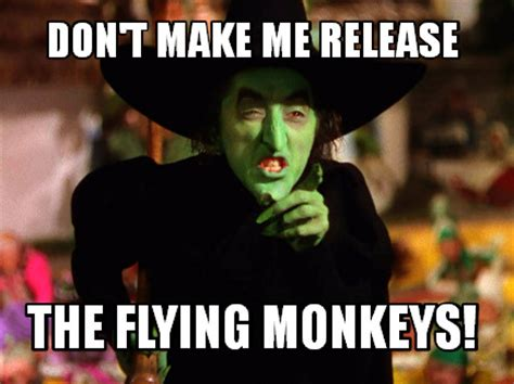 Flying Monkeys Meme - meme creator don t make me release the flying monkeys meme generator at memecreator org