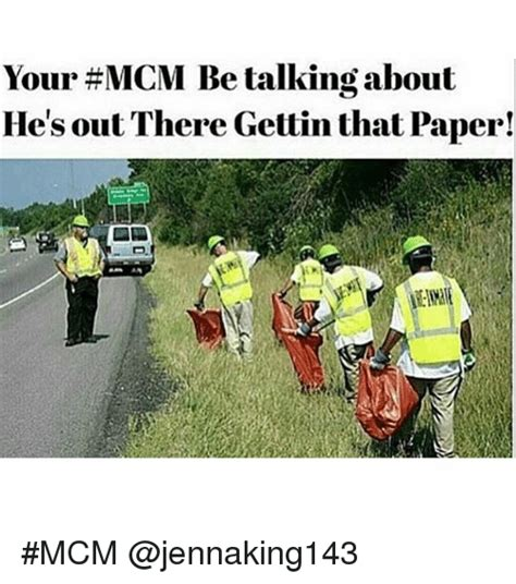 Your Funny Meme - your mcm be talking about he s out there gettin that paper mcm funny meme on sizzle