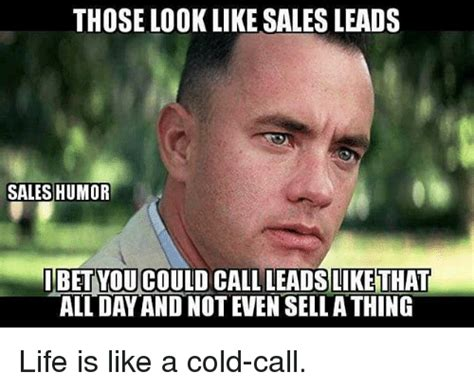 Cold Calling Meme - those looklike sales leads sales humor i betyoucould call leads like that all day and not even