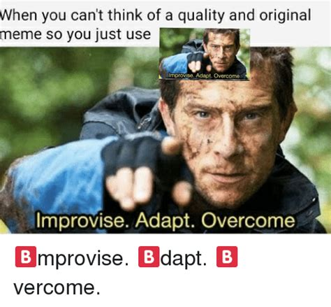 So Original Meme - when you can t think of a quality and original meme so you just use improvise adapt overcome