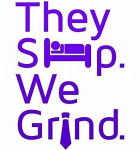 They Sleep We G... Early Grind Quotes