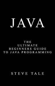 Java  The Ultimate Beginners Guide To Java Programming
