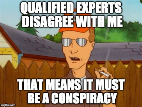 Dale Gribble Memes - experts disagree with me must be a conspiracy imgflip