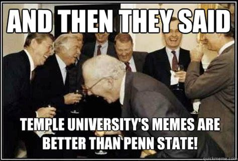 Penn State Memes - and then they said temple university s memes are better than penn state and then they said