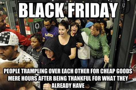Black Friday Meme - the 13 images from black friday 2012 that will haunt your dreams
