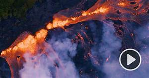 A New Aerial Video Captures Staggering Flows Of Lava