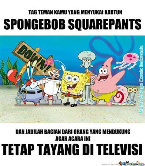 Meme Spongebob Indonesia - meme lucu indonesia on twitter quot ayo kita dukung spongebob tetap tayang di tv meme http