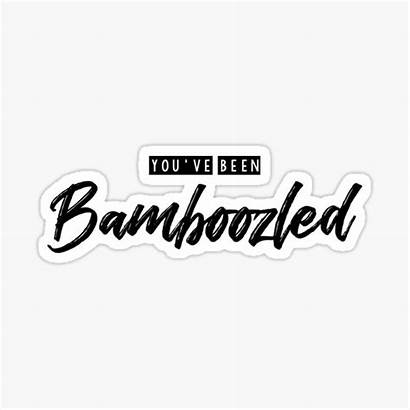 Been Bamboozled Youve Ve Stickers Redbubble Sticker