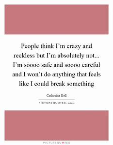 People think I'm crazy and reckless but I'm... | Picture ...