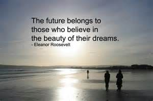 The Future Belongs to Those Who Believe Quote