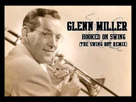 glenn miller swing glenn miller hooked on swing the swing bot remix