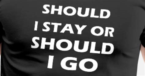 What Shade Of Should I Go by Should I Stay Or Should I Go S Premium T Shirt