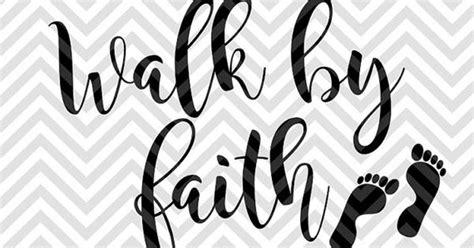 walk  faith bible verse svg file cut file cricut