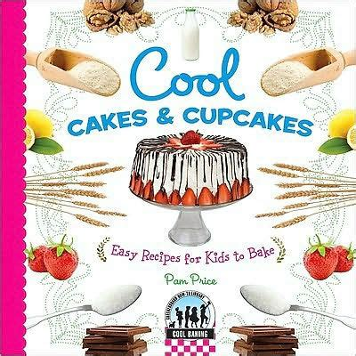 cool cakes to bake cool cakes and cupcakes easy recipes for kids to bake by pam price hardcover barnes noble 174