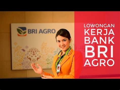 lowongan kerja bank bri agro youtube