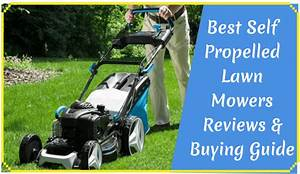 The 6 Best Self Propelled Lawn Mowers Reviewed In 2020