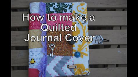 How To Make Cover by How To Make A Quilted Journal Cover