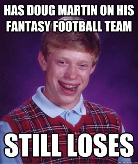 Doug Meme - has doug martin on his fantasy football team still loses bad luck brian quickmeme