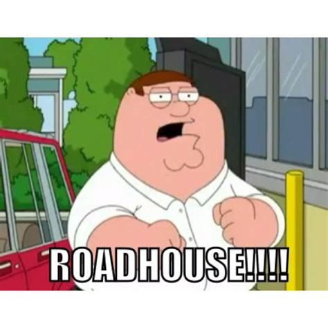 Roadhouse Meme - roadhouse lol family guy family guy american dad the cleveland show futurama pinterest