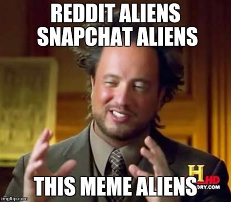 Meme Generator Aliens Guy - ancient aliens meme imgflip