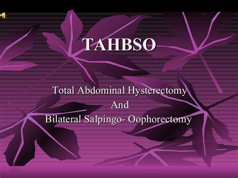 Total abdominal hysterectomy with bilateral salpingo ...