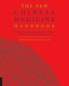 The New Chinese Medicine Handbook   An Innovative Guide To