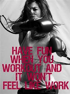 motivational fitness quotes, have fun when you work out ...