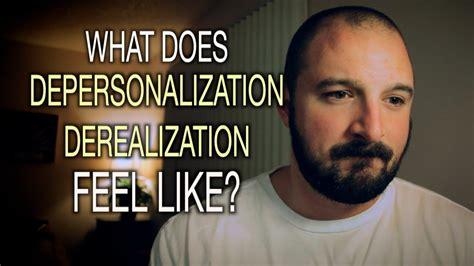 What Does Depersonalization / Derealization Feel Like ...