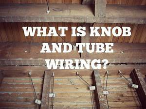 What Is Knob And Tube Wiring
