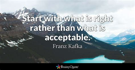 Kafka Quotes Start With What Is Right Rather Than What Is Acceptable