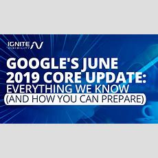 Google's June 2019 Core Algorithm Update (facts And How To Prepare)  Ignite Visibility