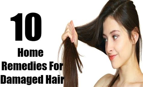 home remedies for damaged hair 10 home remedies for damaged hair diy home remedies