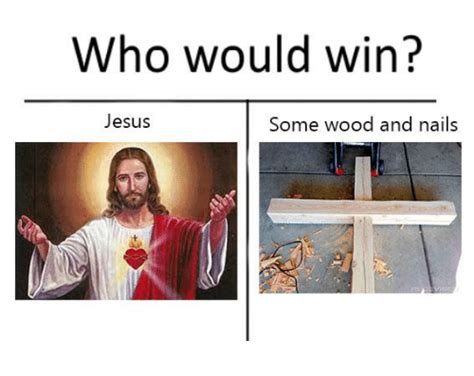 Who Meme - who would win jesus some wood and nails dank meme on sizzle