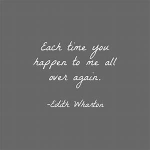 """""""Each time you happen to me all over again."""" Edith Wharton ..."""