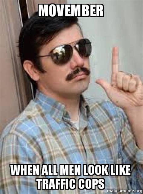 Movember Meme - movember when all men look like traffic cops make a meme