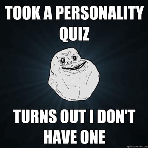 Quiz Meme - took a personality quiz turns out i don t have one forever alone quickmeme