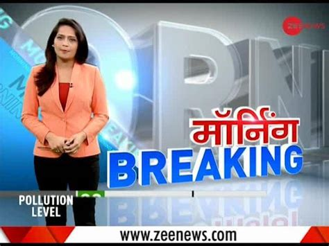 Morning Breaking: Watch detailed news stories of today ...