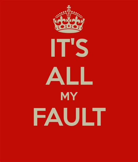 All My Fault Quotes Quotesgram