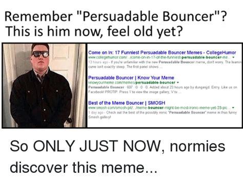 Bouncer Meme - 25 best memes about meme bouncer meme bouncer memes