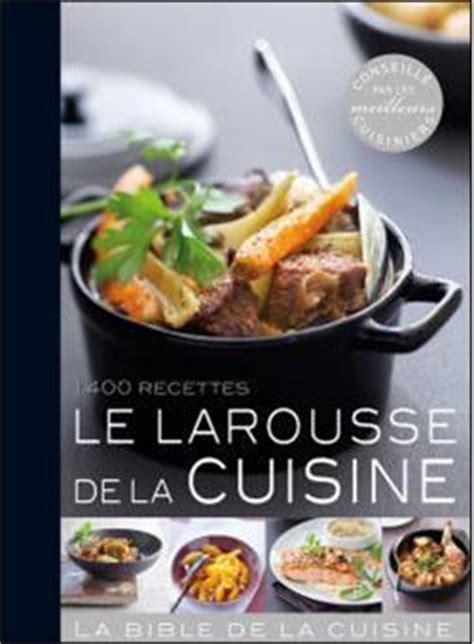larousse de cuisine larousse de la cuisine 1400 recettes relié collectif achat livre prix fnac com