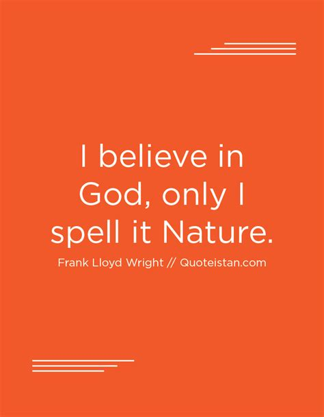 It can motivate you to become the best version of yourself and to treat others if in thirst you drink water from a cup, you see god in it. I believe in God, only I spell it #Nature. | Believe in god, Nature quotes, Inspirational quotes