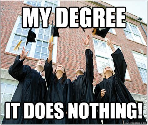 College Degree Meme - college graduation meme