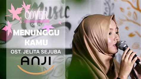 Menunggu Kamu (ost. Jelita Sejuba) Cover By Orlin
