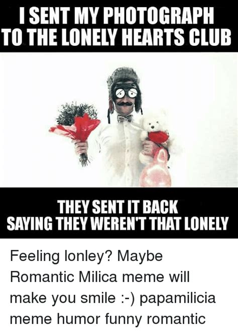 Romantic Memes - 25 best memes about lonely hearts club lonely hearts club memes